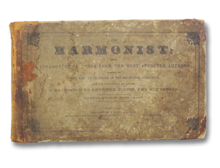 The Harmonist: Being a Collection of Tunes from the Most Approved Authors; Adapted to Every Variety of Metre in the Methodist Hymn-Book, and, for Particular Occasions, A Selection of Anthems, Pieces, and Sentences -- New Edition, Revised and Greatly Enlarged, Disosway, Gabriel P.; Ayres, Daniel; Brown, William C.; Ashmead, Samuel