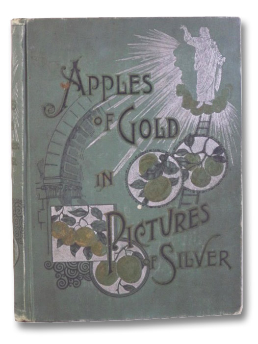 Apples of Gold in Pictures of Silver: Containing Full and Complete Suggestions for Spiritual and Material Prosperity, Johnson, Blanche Wynne (Editor)