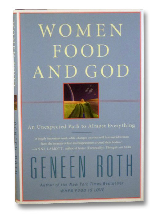 Women Food and God: An Unexpected Path to Almost Everything, Roth, Geneen
