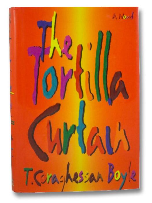 The Tortilla Curtain: A Novel, Boyle, T. Coraghessan