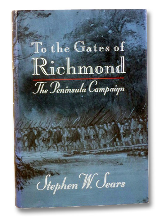 To the Gates of Richmond: The Peninsula Campaign, Sears, Stephen W.