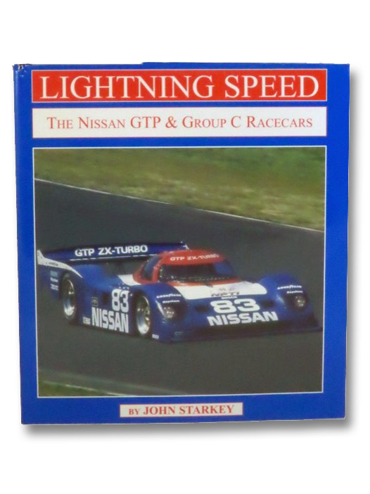 Lightning Speed: The Nissan GTP & Group C Racecars, Starkey, John
