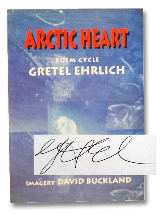 Arctic Heart: Poem Cycle, Ehrlich, Gretel; Buckland, David