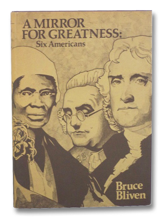 A Mirror for Greatness: Six Americans, Bliven, Bruce