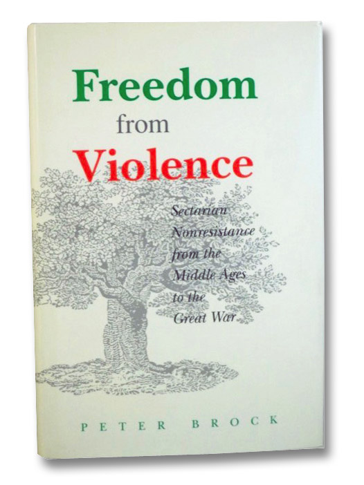 Freedom from Violence: Sectarian Nonresistance from the Middle Ages to the Great War, Brock, Peter