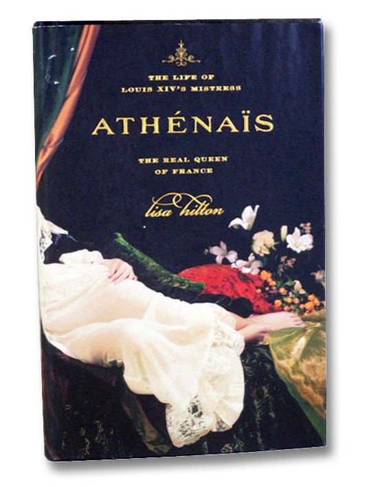 Athenais: The Life of Louis XIV's Mistress, the Real Queen of France, Hilton, Lisa