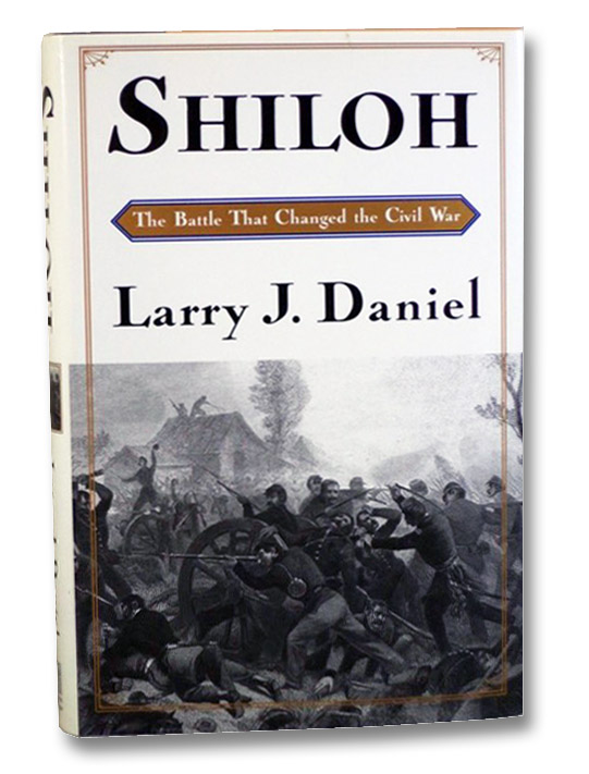 Shiloh: The Battle That Changed the Civil War, Daniel, Larry J.