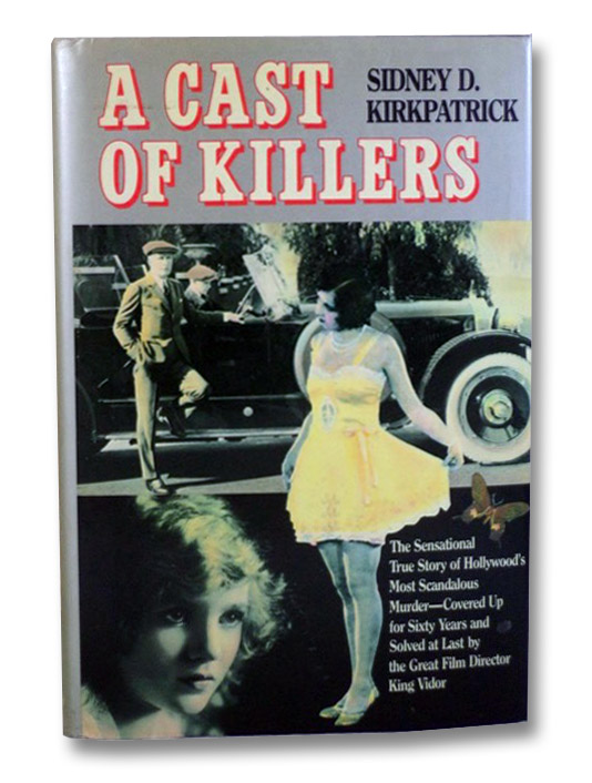 A Cast of Killers: The Sensational True Story of Hollywood's Most Scandalous Murder--Covered Up for Sixty Years and Solved at Last by the Great Film Director King Vidor, Kirkpatrick, Sidney D.