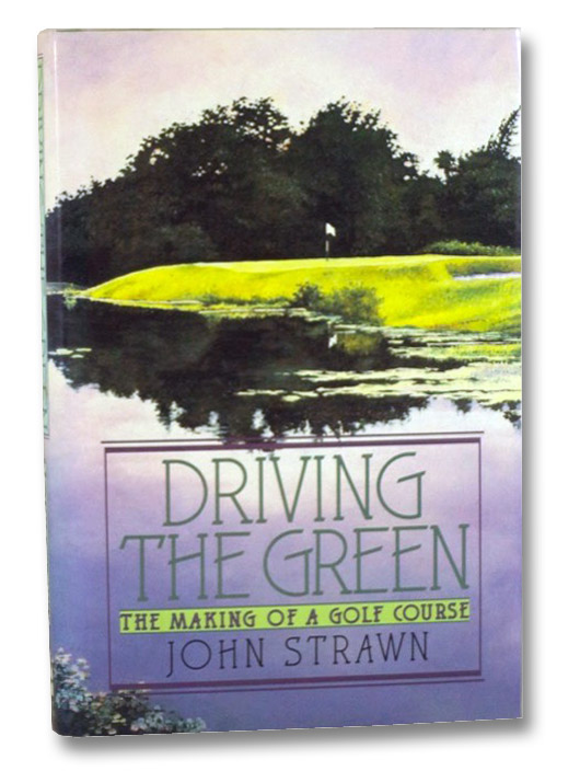 Driving the Green: The Making of a Golf Course, Strawn, John