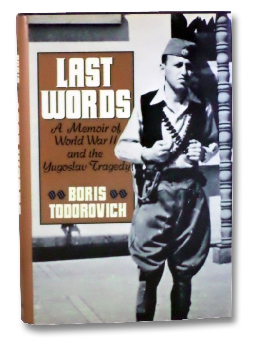 Last Words: A Memoir of World War II and the Yugoslav Tragedy, Todorovich, Boris; Stryder, J.; Karp, Andrew