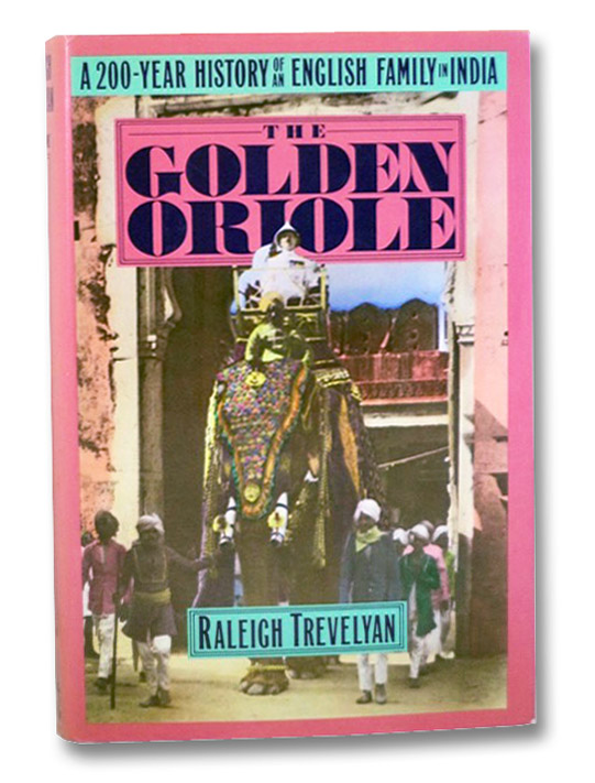 The Golden Oriole: A 200-Year History of an English Family in India, Trevelyan, Raleight
