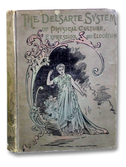 The Delsarte System of Physical Culture, Expression and Elocution, containing a Practical Treatise on the Delsarte System of Physical Culture, including Directions for the Cultivation of the Voice, Correct Attitudes and the Use of Gestures, together with Choice Selections for Reading and Recitations Now Used in the Leading Schools of Oratory, including an Encore Department; also, Assumed Names of Authors, Northrop, Henry Davenport