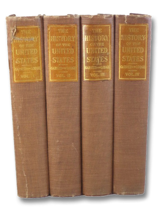 The History of the United States, in Four Volumes - Edition de Luxe, Garner, James Wilford; Lodge, Henry Cabot; McMaster, John Bach (Historical Review)