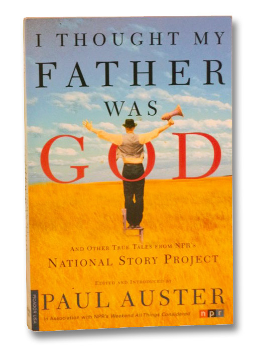 I Thought My Father Was God: And Other True Tales From NPR's National Story Project, Auster, Paul