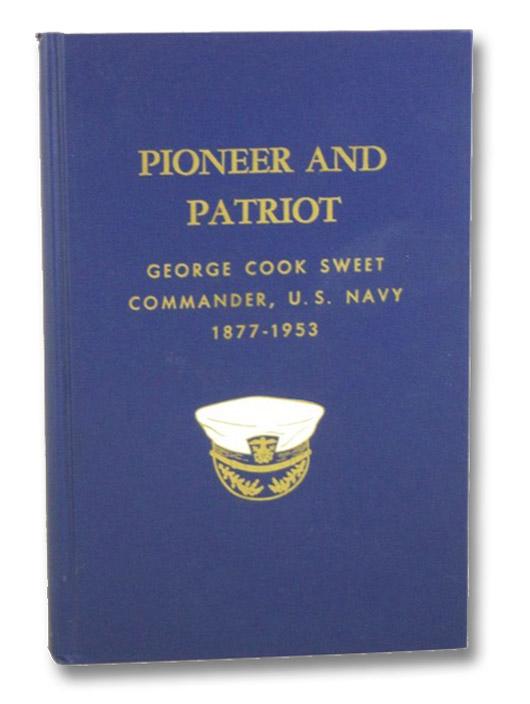 Pioneer and Patriot: George Cook Sweet-Commander, U.S.N. (1877-1953), White, Lillian C.
