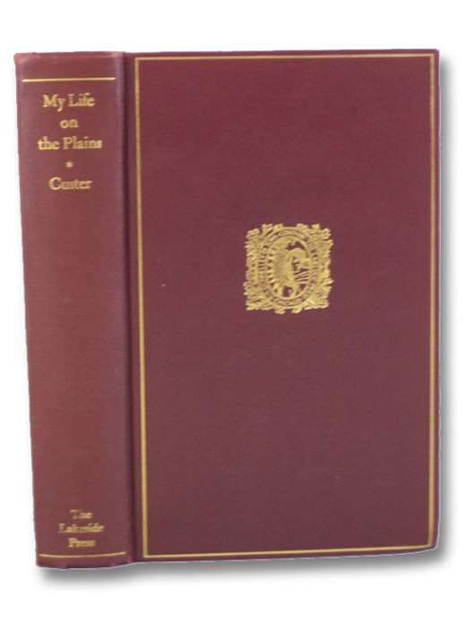 My Life on the Plains. or, Personal Experiences with Indians. (The Lakeside Classics Volume 50), Custer, G.A. [George Armstrong]; Quaife, Milo Milton