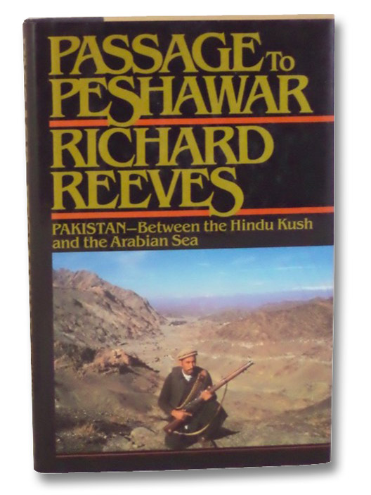 Passage to Peshawar: Pakistan--Between the Hindu Kush and The Arabian Sea, Reeves, Richard