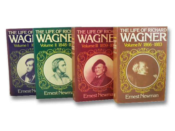 The Life of Richard Wagner, in Four Volumes: Volume I: 1813-1848; Volume II: 1848-1860; Volume III: 1859-1866; Volume IV: 1866-1883, Newman, Ernest