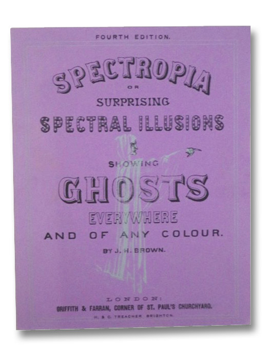 Spectropia; or, Surprising Spectral Illusions. Showing Ghosts Everywhere, and of Any Colour., Brown, J.H.