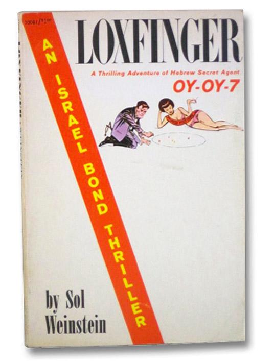 Loxfinger: A Thrilling Adventure of Hebrew Secret Agent Oy-Oy-7 (An Israel Bond Thriller), Weinstein, Sol
