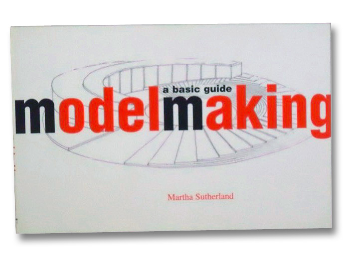 Modelmaking: A Basic Guide, Sutherland, Martha