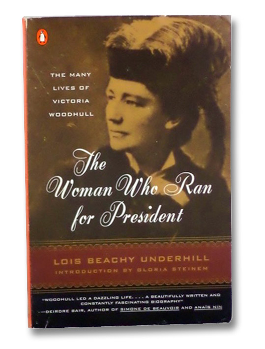 The Woman Who Ran for President: The Many Lives of Victoria Woodhull, Underhill, Lois Beachy; Steinem, Gloria