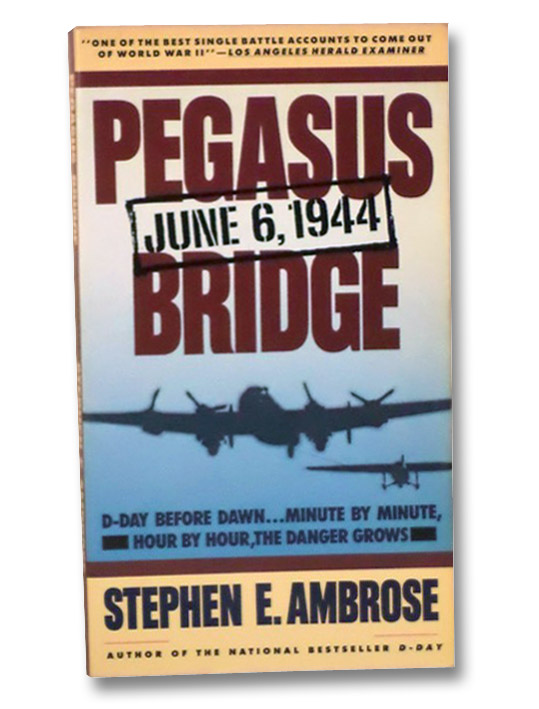 Pegasus Bridge: June 6, 1944, Ambrose, Stephen E.