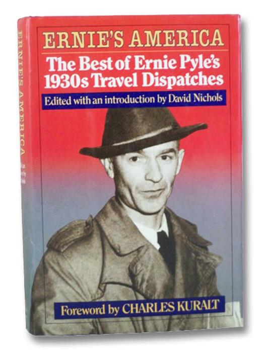 Ernie's America: The Best of Ernie Pyle's 1930s Travel Dispatches, Pyle, Ernie; Nichols, David; Kuralt, Charles