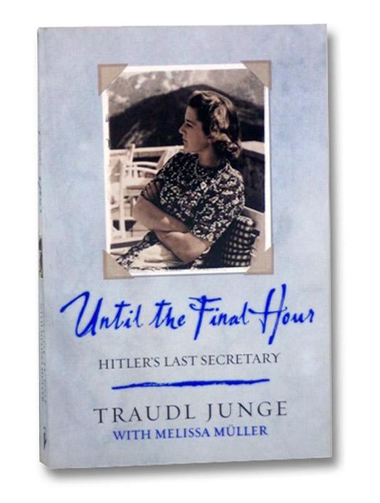 Until the Final Hour: Hitler's Last Secretary, Junge, Traudl; Muller, Melissa (Editor); Bell, Anthea (Translator)