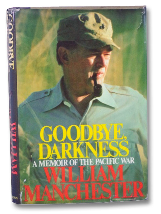 Goodbye, Darkness: A Memoir of the Pacific War, Manchester, William
