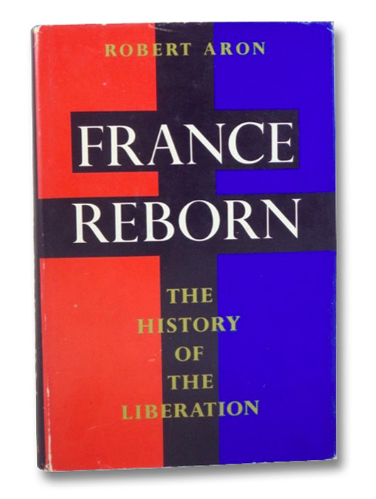 France Reborn: The History of the Liberation, June 1944 - May 1945, Aron, Robert; Hare, Humphrey