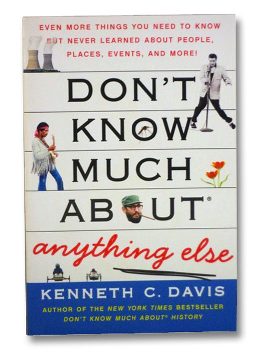 Don't Know Much About Anything Else: Even More Things You Need to Know but Never Learned About People, Places, Events, and More!, Davis, Kenneth C.