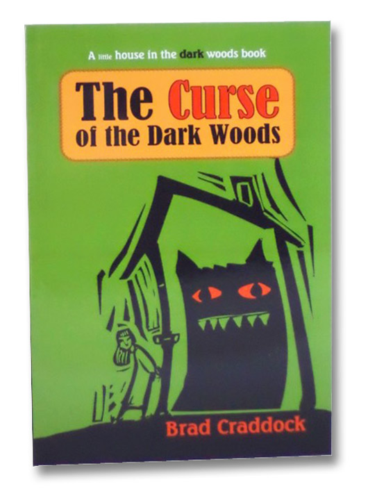 The Curse of the Dark Woods (The Little House in the Dark Woods Series Book 1), Craddock, Brad