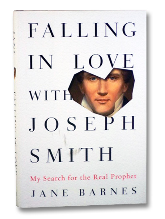 Falling in Love with Joseph Smith: My Search for the Real Prophet, Barnes, Jane