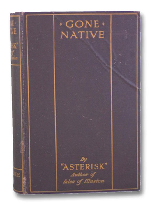Gone Native: A Tale of the South Seas, 'Asterisk' (Author of 'Isles of Illusion')