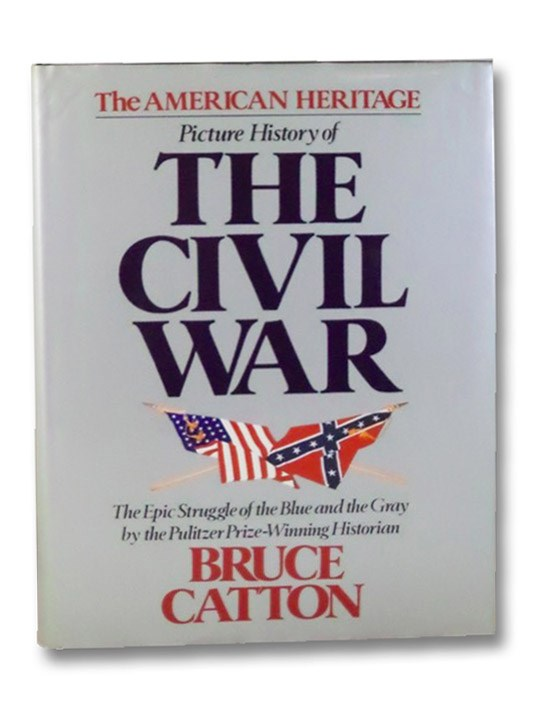 The American Heritage Picture History of the Civil War, Catton, Bruce