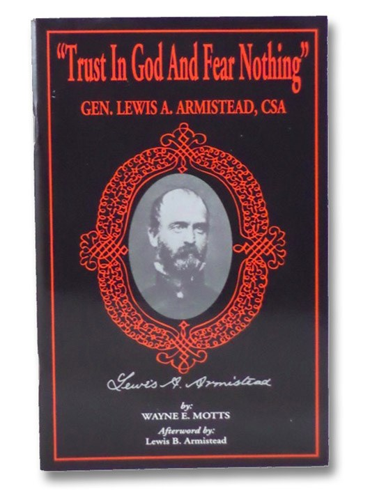 Trust in God and Fear Nothing: Lewis A. Armistead, CSA, Motts, Wayne E.