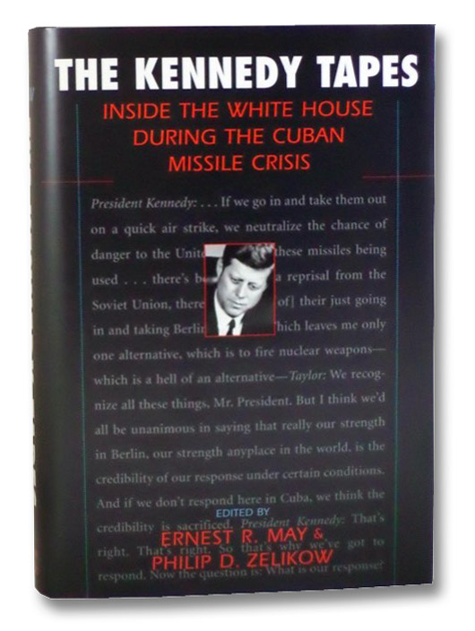 The Kennedy Tapes: Inside the White House During the Cuban Missile Crisis, May, Ernest R.; Zelikow, Philip D.