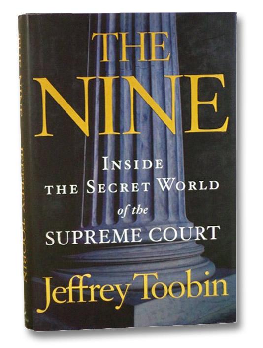 The Nine: Inside the Secret World of the Supreme Court, Toobin, Jeffrey