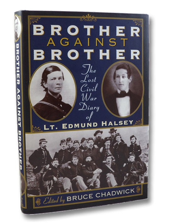 Brother Against Brother: The Lost Civil War Diary of Lt. Edmund Halsey, Chadwick, Bruce