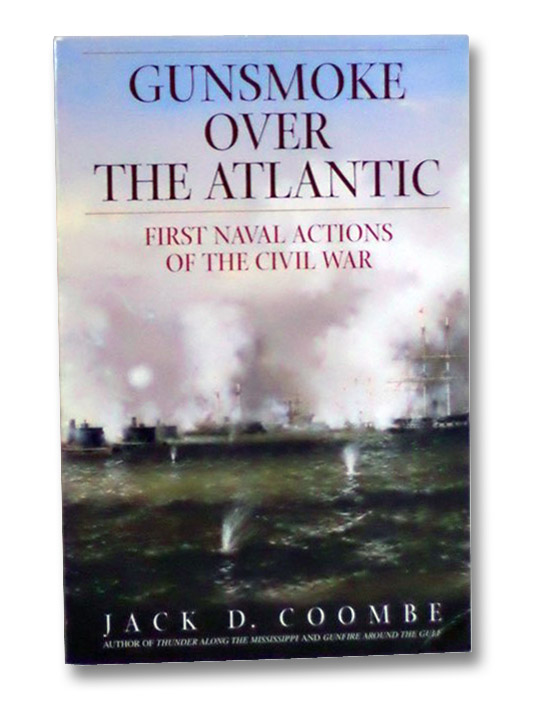 Gunsmoke Over the Atlantic: First Naval Actions of the Civil War, Coombe, Jack D.