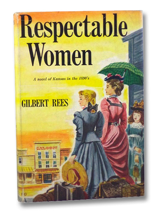 Respectable Women: A Novel of Kansas in the 1890's, Rees, Gilbert