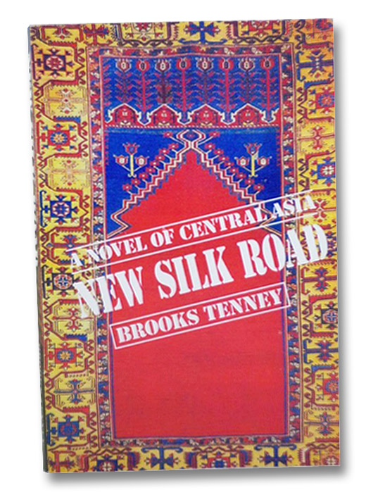 New Silk Road: A Novel of Central Asia, Tenney, Brooks