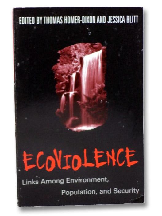 Ecoviolence: Links Among Environment, Population and Society, Homer-Dixon, Thomas (Editor); Blitt, Jessica (Editor)