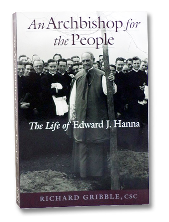 An Archbishop for the People: The Life of Edward J. Hanna, Gribble, Richard