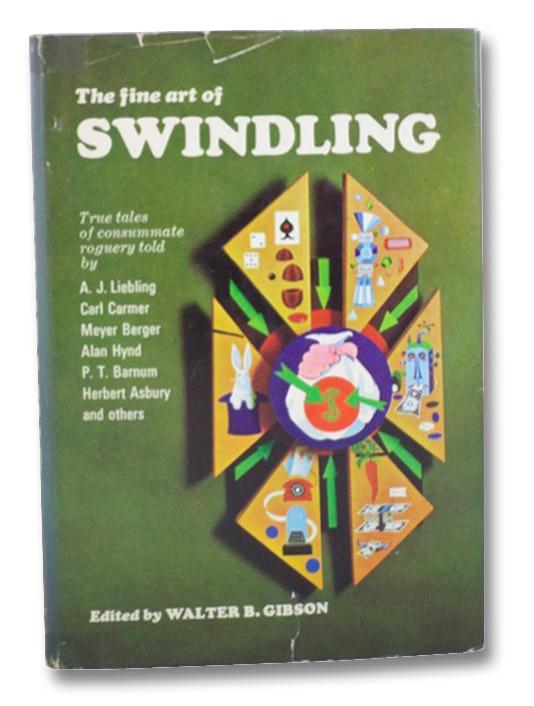 The Fine Art of Swindling: True Tales of Consummate Roguery Told by A.J. Liebling, Carl Cramer, Meyer Berger, Alan Hynd, P.T. Barnum, Herbert Asbury, and Others, Gibson, Walter B.; Liebling, A.J.; Carmer, Carl; Berger, Meyer; Hynd, Alan; Barnum, P.T.; Asbury, Herbert; Sacks, Cal