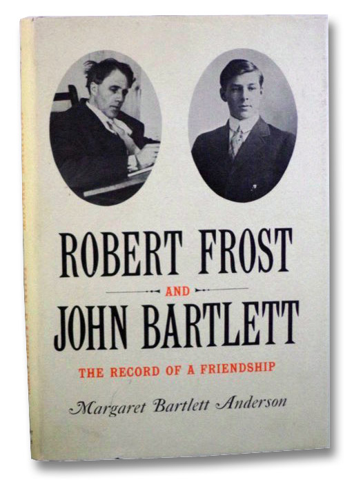 Robert Frost and John Bartlett: The Record of a Friendship, Anderson, Margaret Bartlett