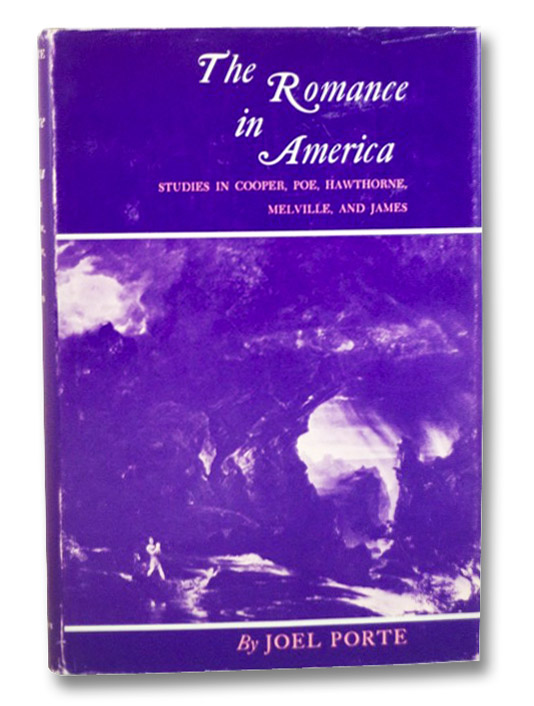 The Romance in America: Studies in Cooper, Poe, Hawthorne, Melville, and James, Porte, Joel