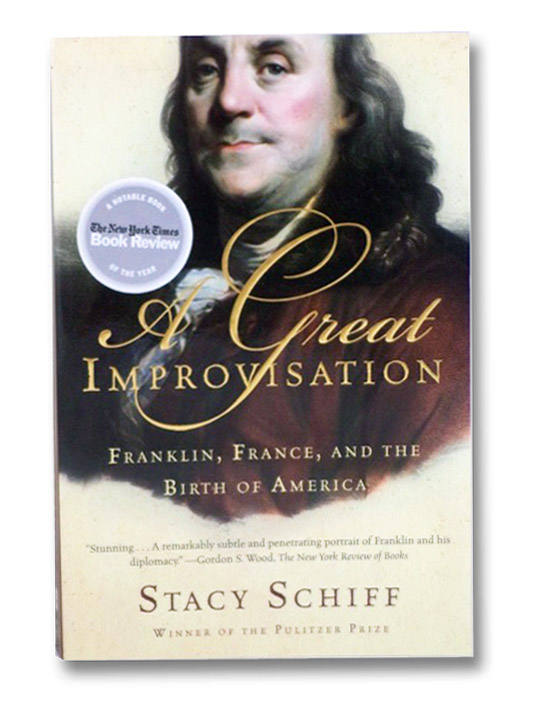 A Great Improvisation: Franklin, France and the Birth of America, Schiff, Stacy