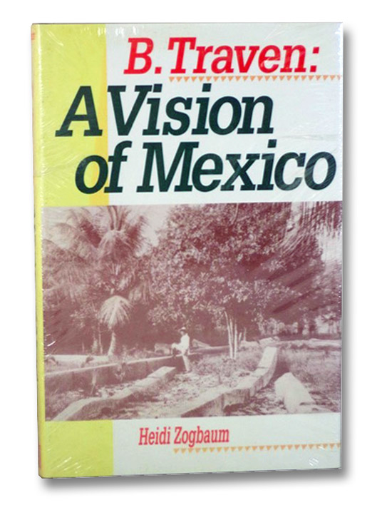 B. Traven: A Vision of Mexico, Zogbaum, Heidi